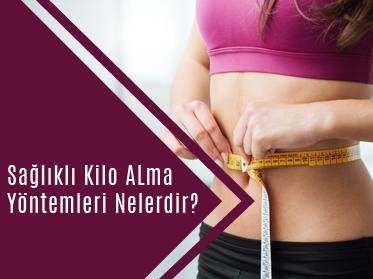 saglikli kilo alma yontemleri nelerdir - Sağlıklı Kilo Alma Yöntemleri Nelerdir?