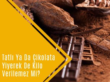 tatli ya da cikolata yiyerekde kilo verilmez mi - Tatlı Ya Da Çikolata Yiyerek De Kilo Verilemez Mi?
